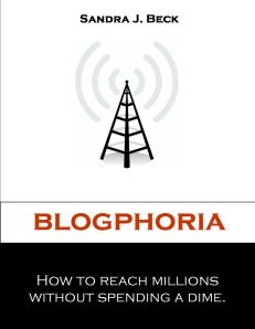 Blogphoria - How to Reach Millions without Spending a Dime by Sandra Beck